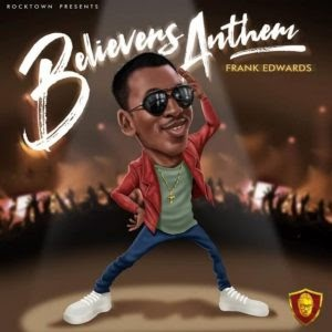 Download Music Mp3:- Frank Edwards – Believers Anthem