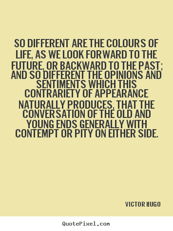 Victor Hugo Picture Quotes So Different Are The Colours Of Life