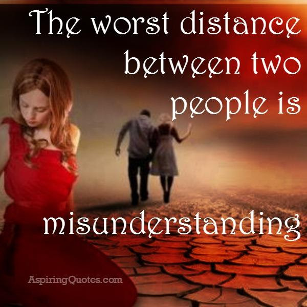 The Worst Distance Between Two People Is Misunderstanding Aspiring