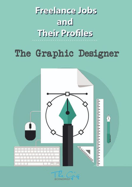 The Freelance Graphic Designer Freelance Jobs And Their Profiles 5 By The Gig Economist Nook Book Ebook Barnes Noble
