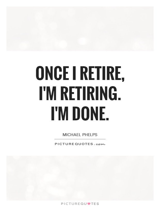 Once I Retire Im Retiring Im Done Picture Quotes