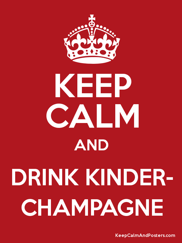 KEEP CALM AND DRINK KINDER- CHAMPAGNE Poster