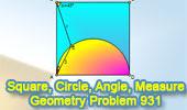 Problema de Geometría 931: Cuadrado, Semicircunferencia, Diámetro, Angulo, 45 Grados, Relaciones Métricas