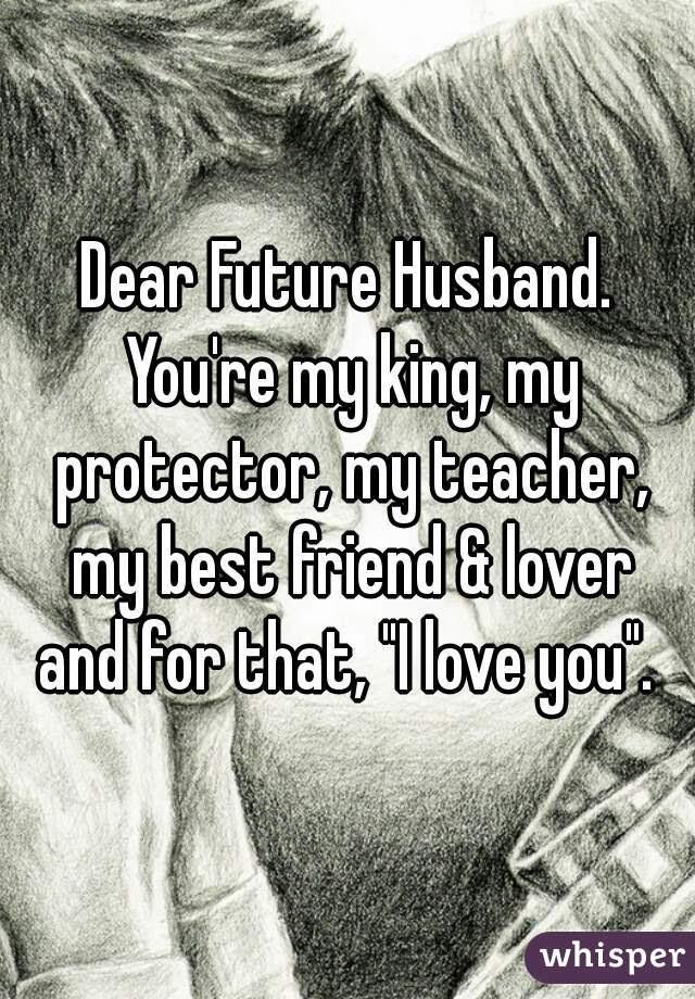 Dear Future Husband Youre My King My Protector My Teacher My