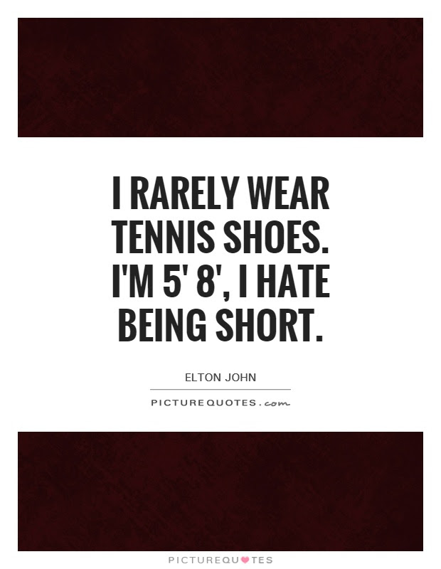 I Rarely Wear Tennis Shoes Im 5 8 I Hate Being Short Picture