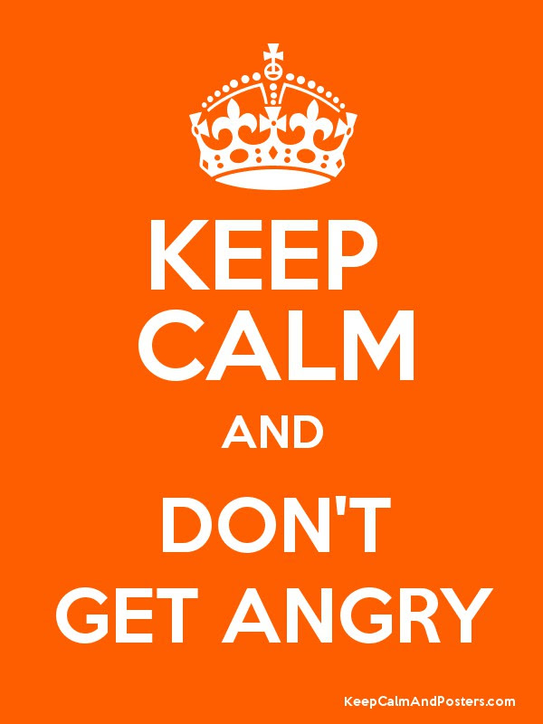 Keep Calm And Dont Get Angry Keep Calm And Posters Generator