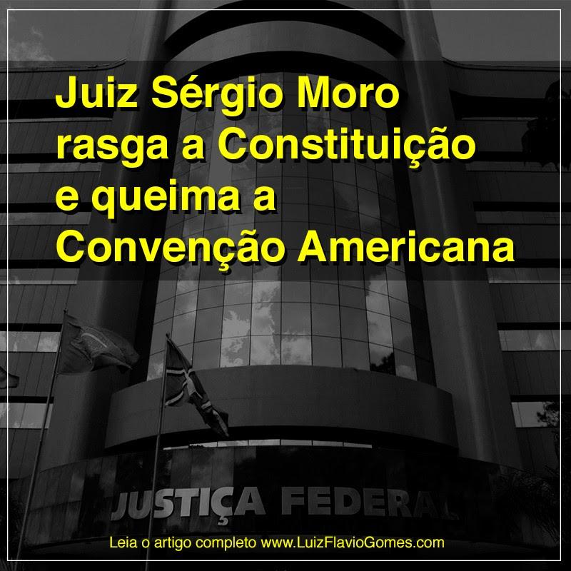 Juiz Srgio Moro rasga a Constituio e queima a Conveno Americana