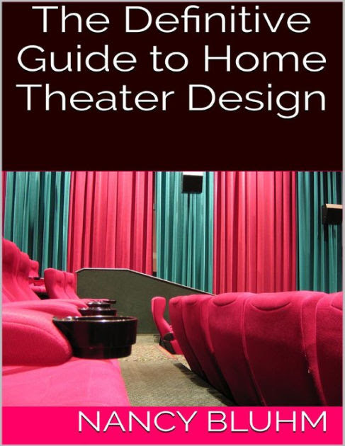 The Definitive Guide To Home Theater Design By Nancy Bluhm Nook Book Ebook Barnes Noble