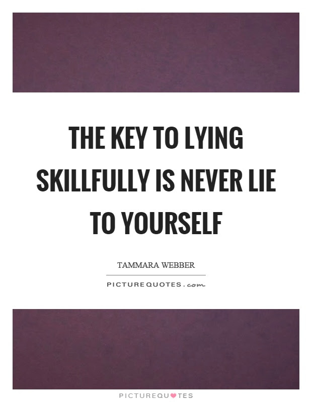 The Key To Lying Skillfully Is Never Lie To Yourself Picture Quotes