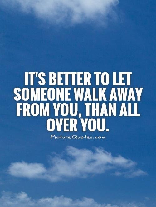 Walk Away Quotes Walk Away Sayings Walk Away Picture Quotes