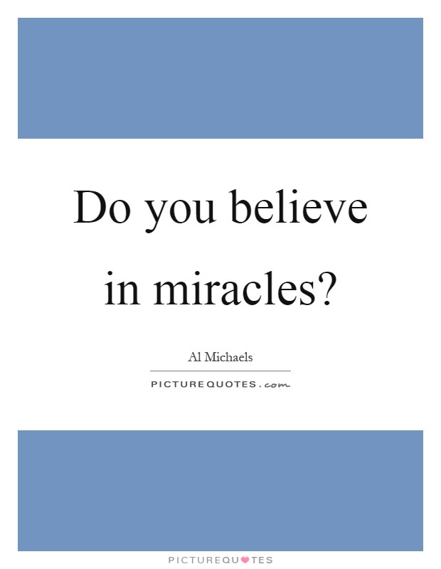 Do You Believe In Miracles Picture Quotes