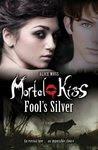 Fool's Silver (Mortal Kiss, #2)