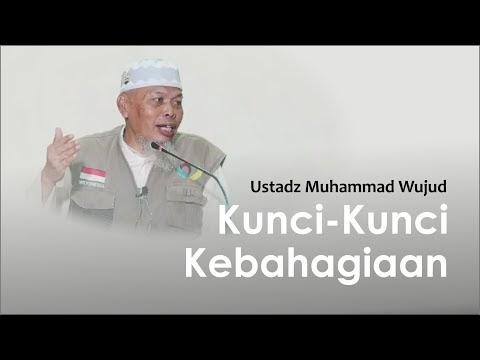 KUNCI - KUNCI BAHAGIA  | USTADZ MUHAMMAD WUJUD ARBAIN HAFIDZAHULLAH