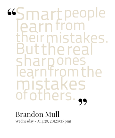 Smart People Learn From Their Mistakes But The Real Sharp Ones Learn