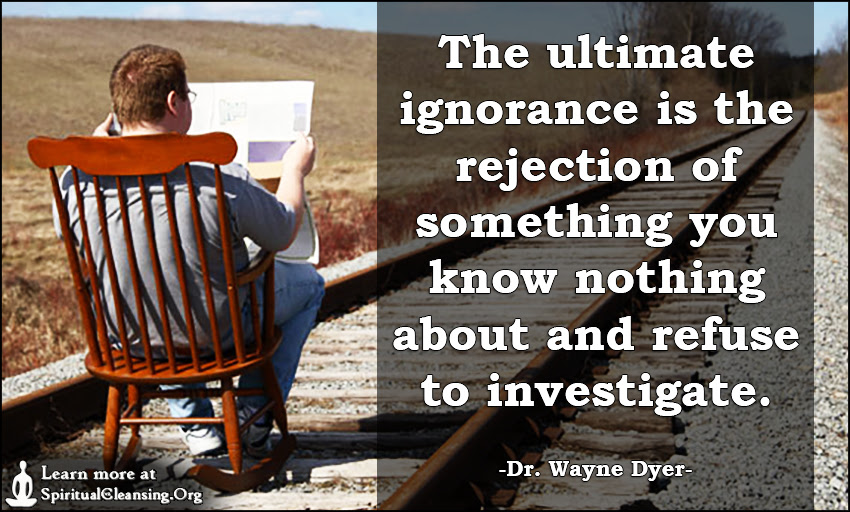 The Ultimate Ignorance Is The Rejection Of Something You Know