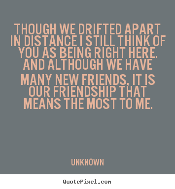 Unknown Picture Quotes Though We Drifted Apart In Distance I Still