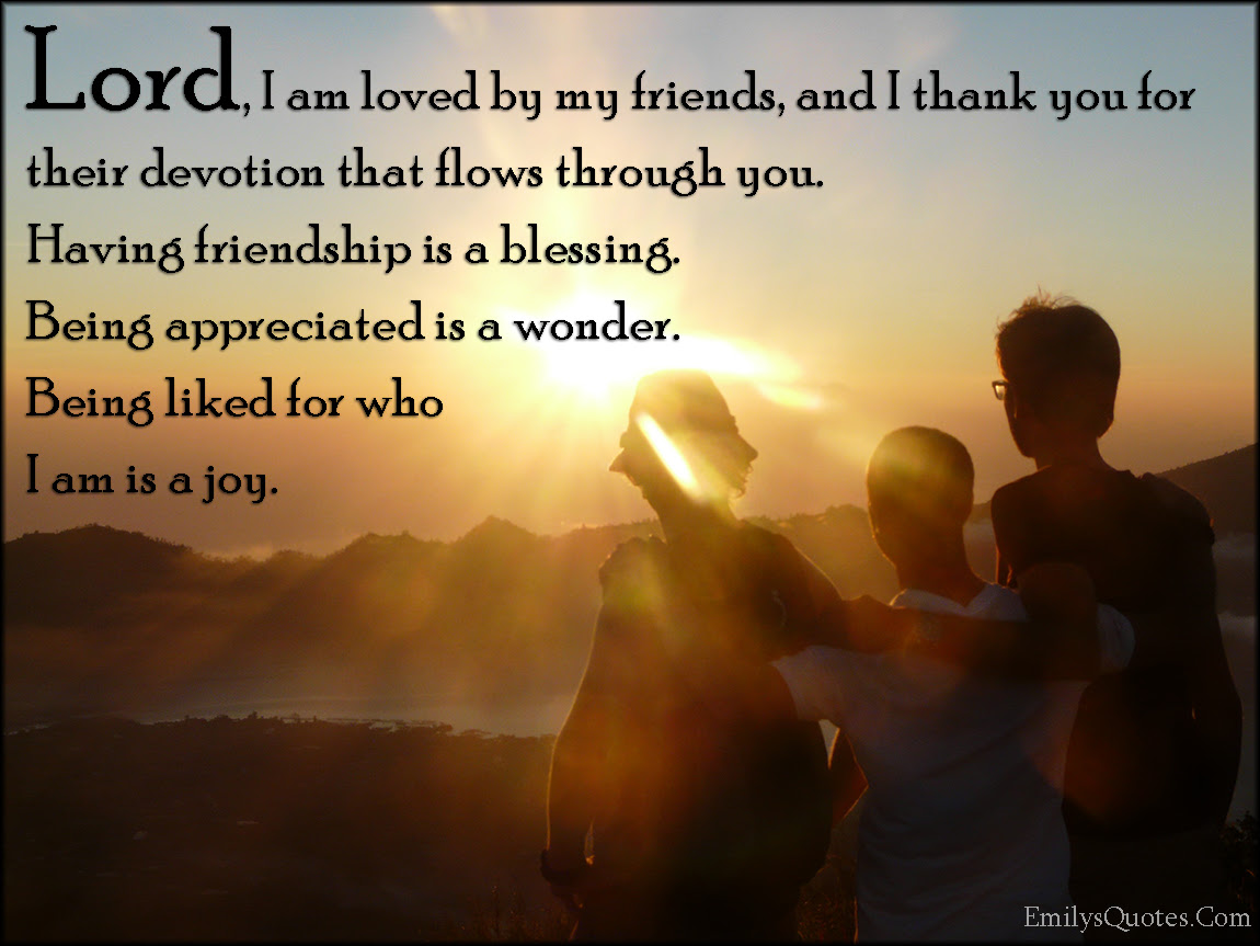 Lord I Am Loved By My Friends And I Thank You For Their Devotion