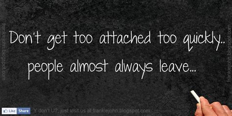 Dont Get Attached To Someone Quotes