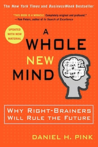 Book A Whole New Mind Why Right Brainers Will Rule The Future