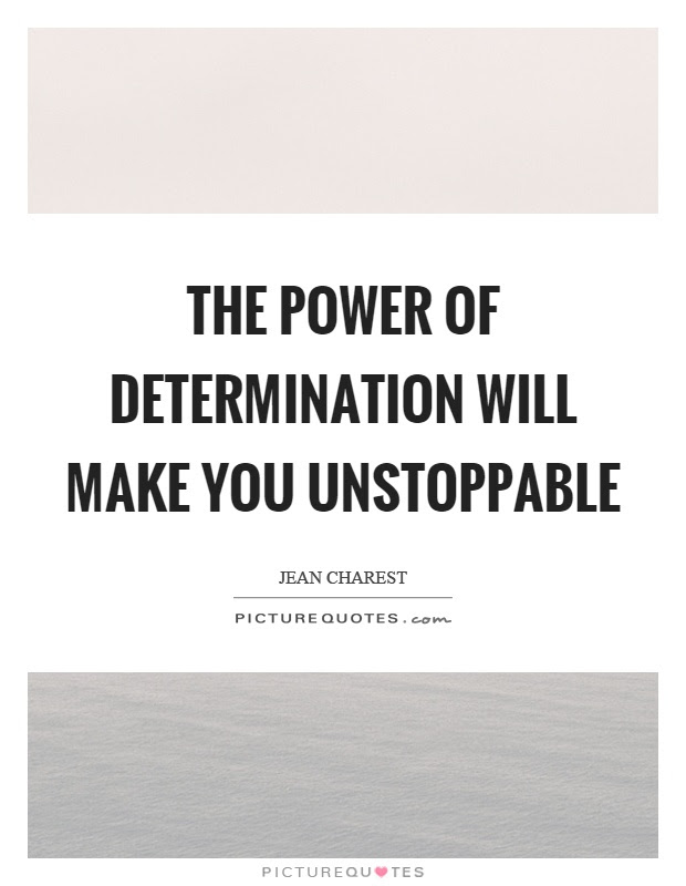 The Power Of Determination Will Make You Unstoppable Picture Quotes