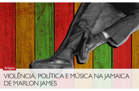 Violência, política e música na Jamaica de Marlon James