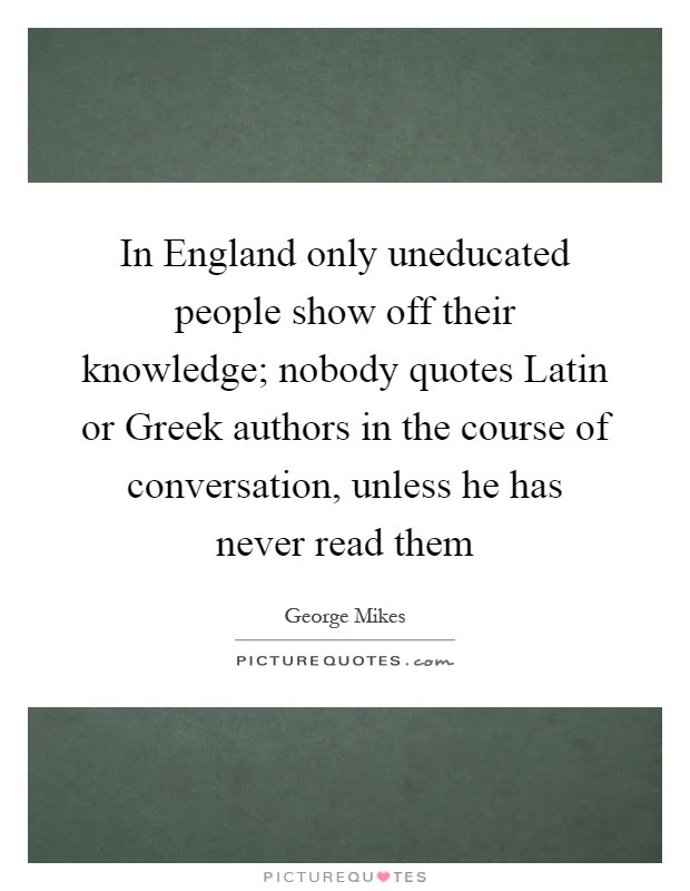 In England Only Uneducated People Show Off Their Knowledge