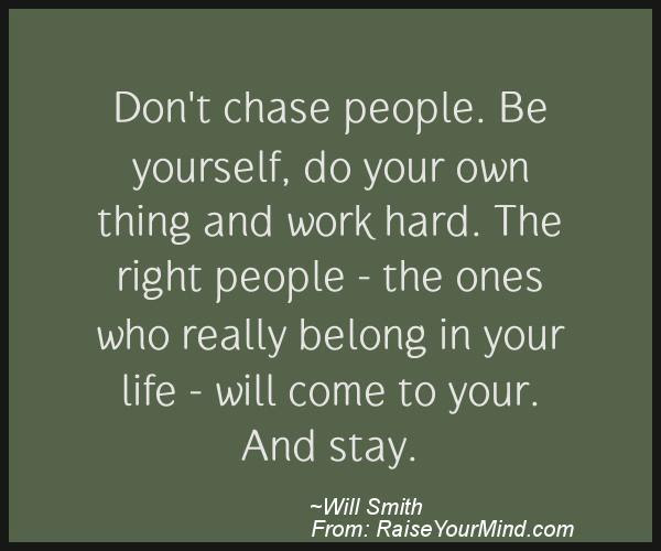 Motivational Inspirational Quotes Dont Chase People Be