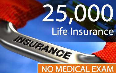 $25,000 Life Insurance With No Medical Exam- quote