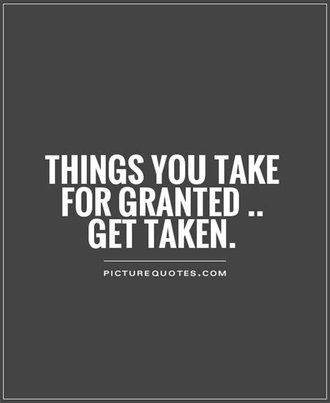 Not Taking Things For Granted Quotes