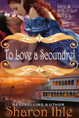To Love A Scoundrel (The Law and Disorder Series, Book 4) by Sharon Ihle
