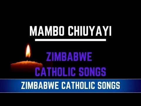 Zimbabwe Catholic Shona Songs - Mambo Chiuyayi