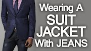 5 Rules on Wearing A Suit Jacket with Jeans | Pairing Denim And Suit Jackets Successfully