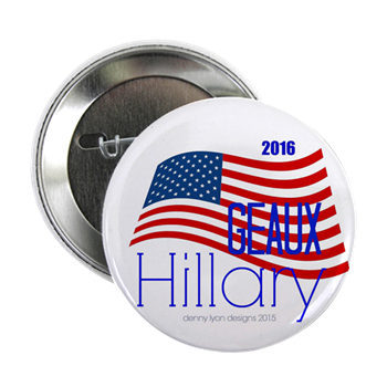 "Geaux Hillary 2016 2.25"" Button"