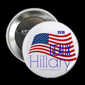 "Geaux Hillary 2016 2.25"" Button"