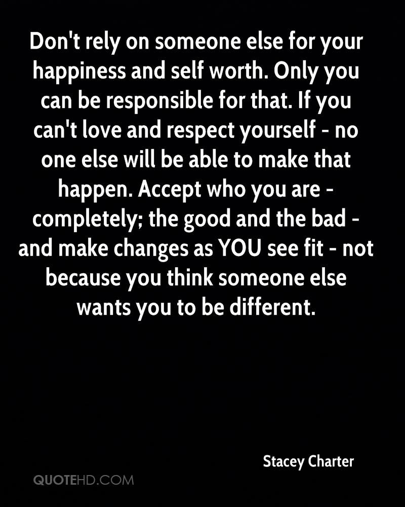 Don t rely on someone else for your happiness and self worth ly you