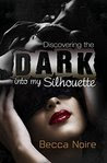 Into My Silhouette: Discovering the Dark