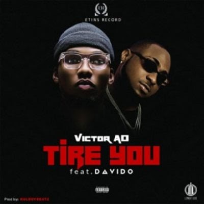 Music: Victor AD ft Davido – Tire You