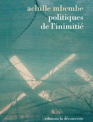 Politiques de l'enemitié, Achille Mbembe, La découverte, Paris, 2016. 179 p.
