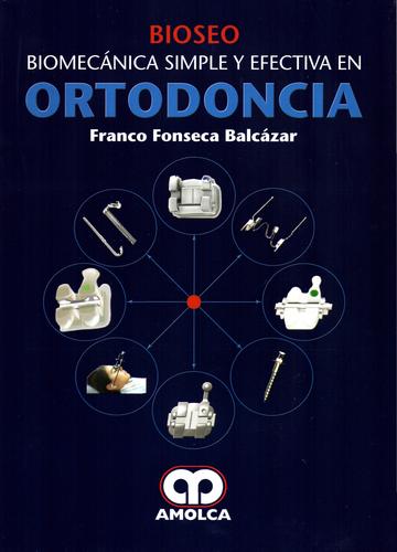 BIOSEO BIOMECANICA SIMPLE Y EFECTIVA EN ORTODONCIA - Fonseca