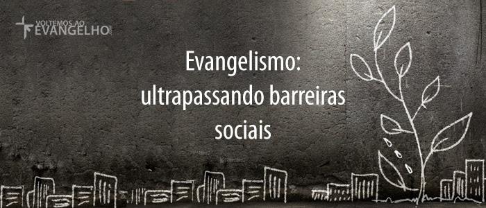Resultado de imagem para Evangelismo: Ultrapassando Barreiras Sociais