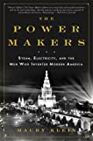 The Power Makers: Steam, Electricity, and the Men Who Invented Modern America, by Maury Klein