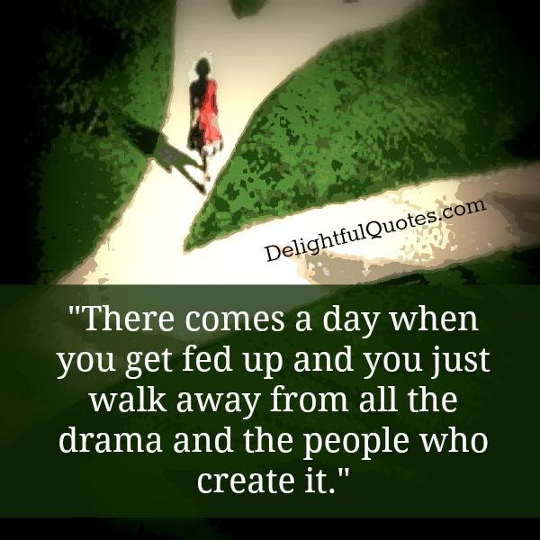 There Comes A Day When You Get Fed Up Delightful Quotes