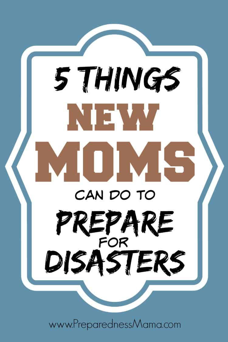 5 Things New Moms can do to prepare for disasters | PreparednessMama
