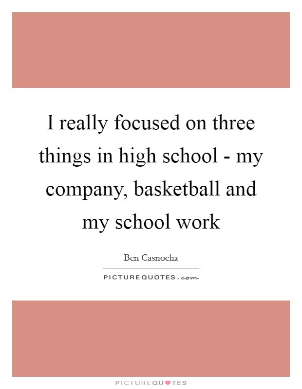 I Really Focused On Three Things In High School My Company
