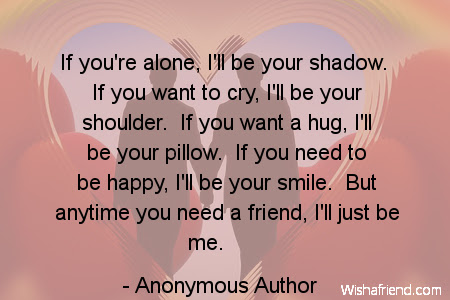Anonymous Author Quote If Youre Alone Ill Be Your Shadow If You