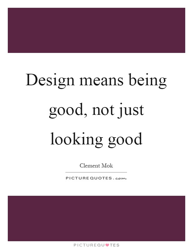 Design Means Being Good Not Just Looking Good Picture Quotes
