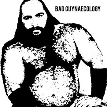 Bad Guynaecology cover art