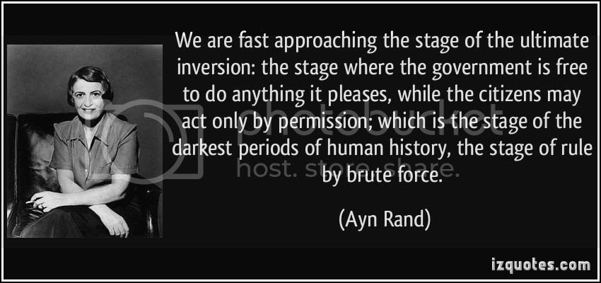 Ayn Rand photo quote-we-are-fast-approaching-the-stage-of-the-ultimate-inversion-the-stage-where-the-government-is-free-ayn-rand-150981_zpsfcc55854.jpg