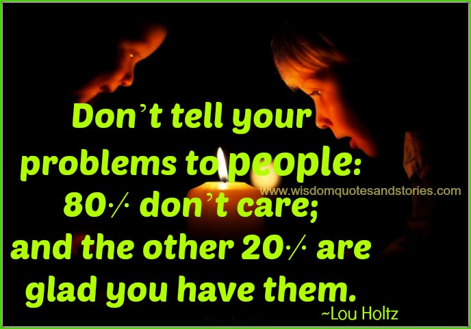 Dont Tell Your Problems To People Wisdom Quotes Stories