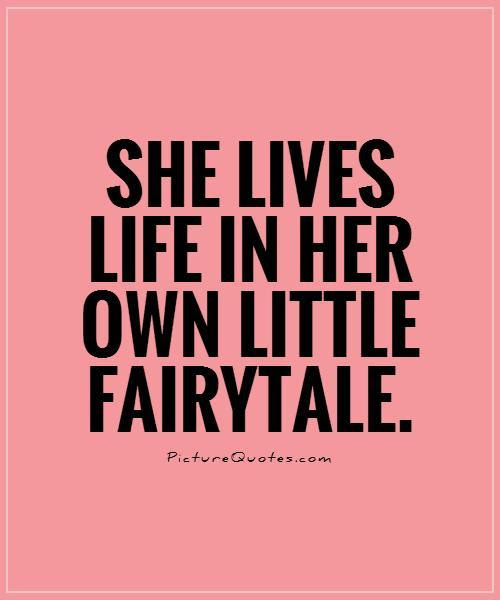 She Lives Life In Her Own Little Fairytale Picture Quotes